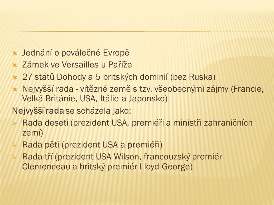  Jednání o poválečné Evropě  Zámek ve Versailles u Paříže  27 států Dohody a 5 britských dominií (bez Ruska)  Nejvyšší rada - vítězné země s tzv.