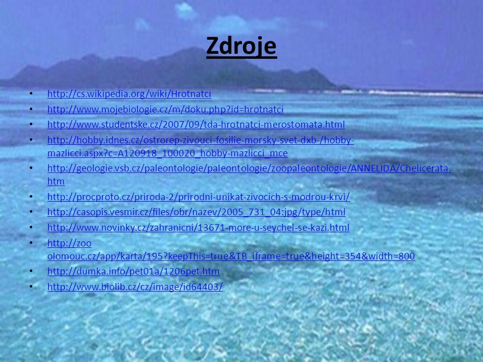 Zdroje http://cs.wikipedia.org/wiki/Hrotnatci http://www.mojebiologie.cz/m/doku.php?id=hrotnatci http://www.studentske.cz/2007/09/tda-hrotnatci-merostomata.html http://hobby.idnes.cz/ostrorep-zivouci-fosilie-morsky-svet-dxb-/hobby- mazlicci.aspx?c=A120918_100020_hobby-mazlicci_mce http://hobby.idnes.cz/ostrorep-zivouci-fosilie-morsky-svet-dxb-/hobby- mazlicci.aspx?c=A120918_100020_hobby-mazlicci_mce http://geologie.vsb.cz/paleontologie/paleontologie/zoopaleontologie/ANNELIDA/Chelicerata.