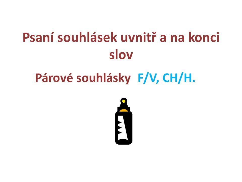 Psaní souhlásek uvnitř a na konci slov Párové souhlásky F/V, CH/H.