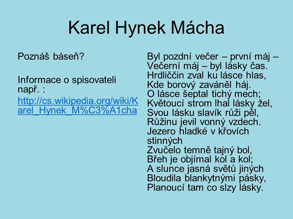 Karel Hynek Mácha Poznáš báseň? Informace o spisovateli např. : http://cs.wikipedia.org/wiki/K arel_Hynek_M%C3%A1cha Byl pozdní večer – první máj – Ve