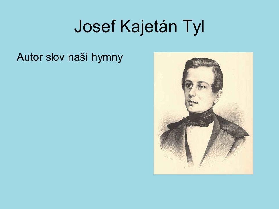 Josef Kajetán Tyl Autor slov naší hymny
