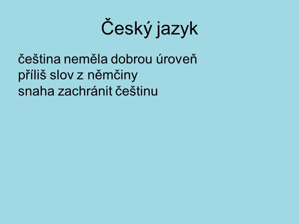 Český jazyk čeština neměla dobrou úroveň příliš slov z němčiny snaha zachránit češtinu