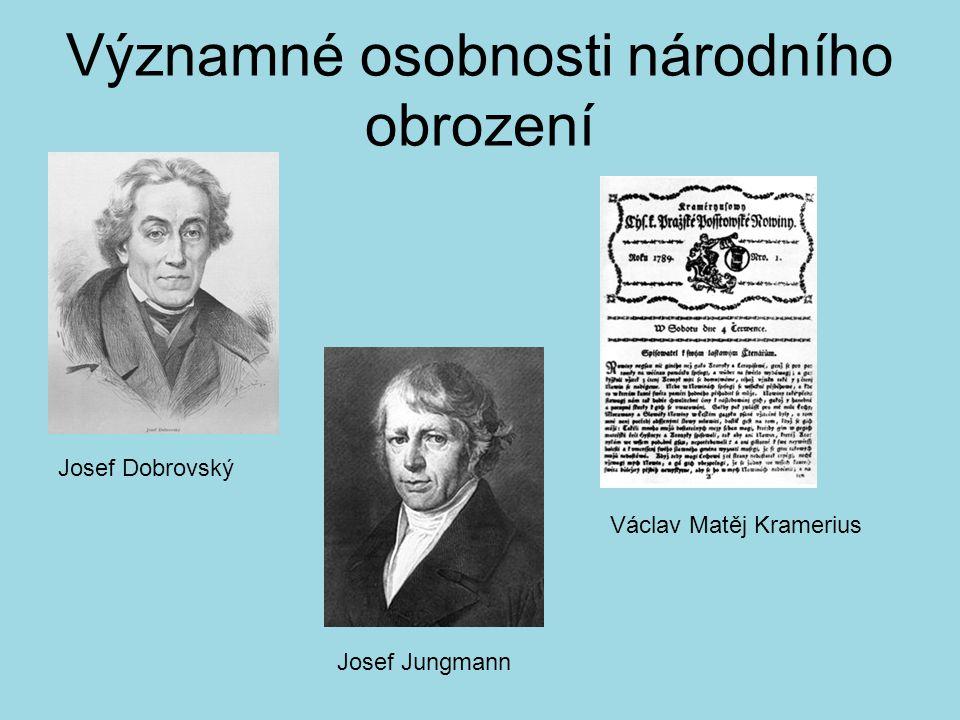 Významné osobnosti národního obrození Josef Dobrovský Václav Matěj Kramerius Josef Jungmann