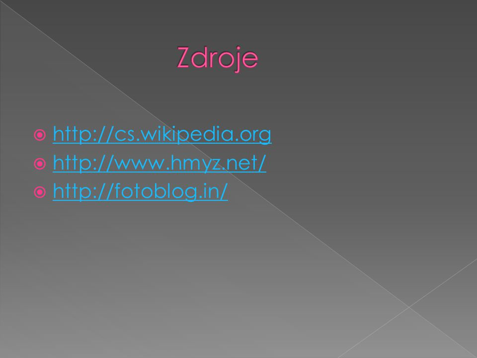  http://cs.wikipedia.org http://cs.wikipedia.org  http://www.hmyz.net/ http://www.hmyz.net/  http://fotoblog.in/ http://fotoblog.in/