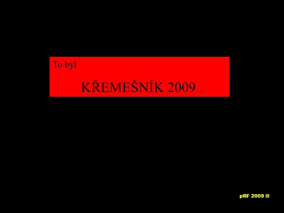 To byl KŘEMEŠNÍK 2009 … pRF 2009 