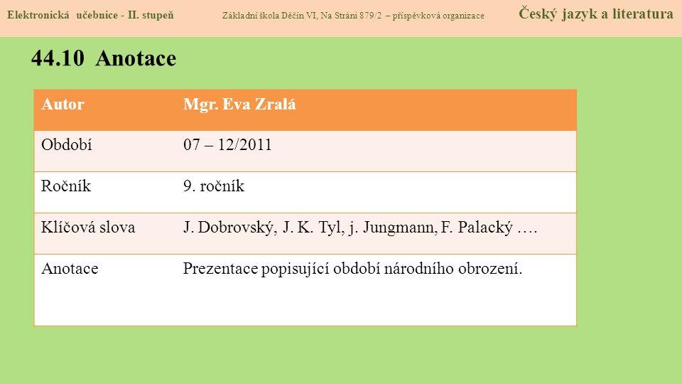 AutorMgr. Eva Zralá Období07 – 12/2011 Ročník9. ročník Klíčová slovaJ. Dobrovský, J. K. Tyl, j. Jungmann, F. Palacký …. AnotacePrezentace popisující o