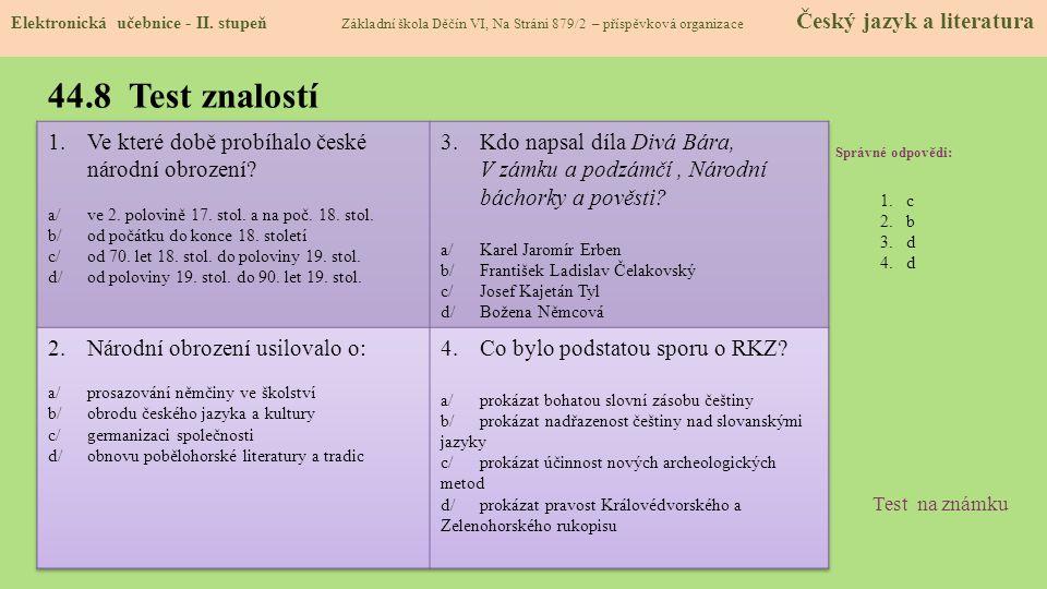 44.8 Test znalostí Správné odpovědi: 1.c 2.b 3.d 4.d Test na známku Elektronická učebnice - II. stupeň Základní škola Děčín VI, Na Stráni 879/2 – přís