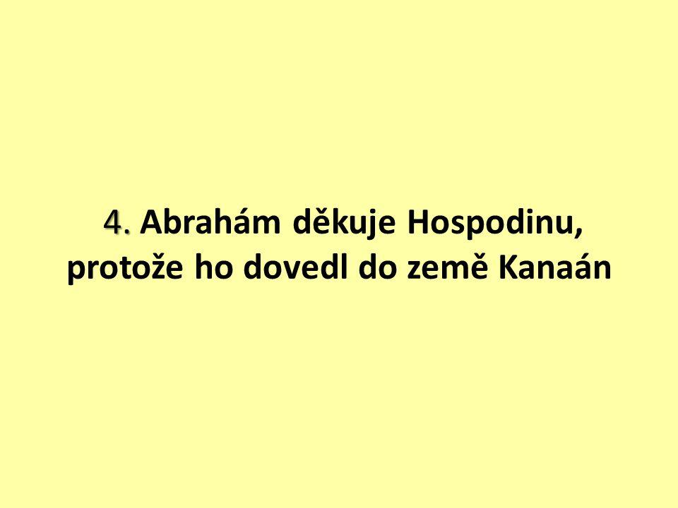 4. 4. Abrahám děkuje Hospodinu, protože ho dovedl do země Kanaán