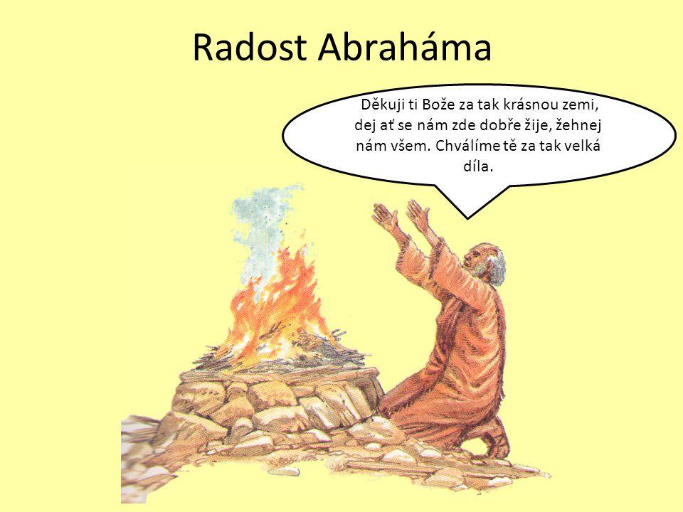 Radost Abraháma Děkuji ti Bože za tak krásnou zemi, dej ať se nám zde dobře žije, žehnej nám všem. Chválíme tě za tak velká díla.