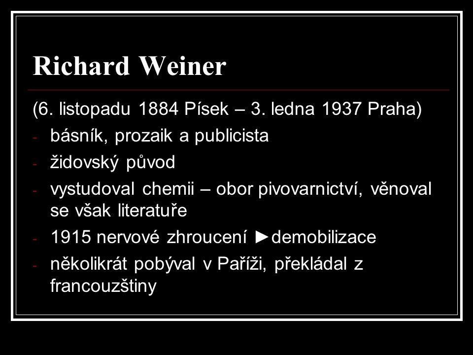 Richard Weiner (6. listopadu 1884 Písek – 3. ledna 1937 Praha) - básník, prozaik a publicista - židovský původ - vystudoval chemii – obor pivovarnictv