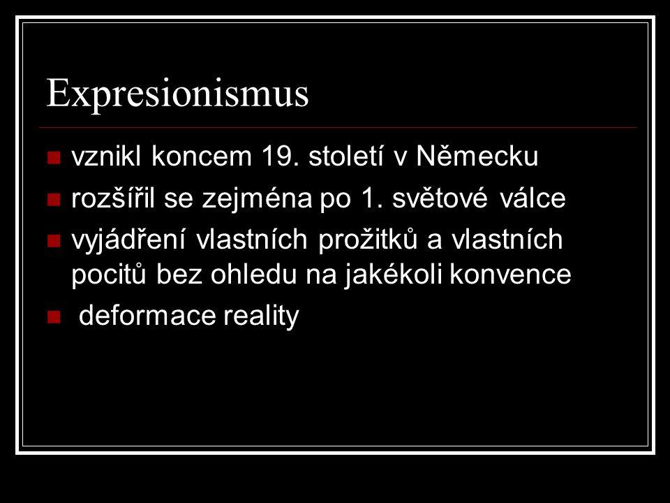 Expresionismus vznikl koncem 19. století v Německu rozšířil se zejména po 1. světové válce vyjádření vlastních prožitků a vlastních pocitů bez ohledu