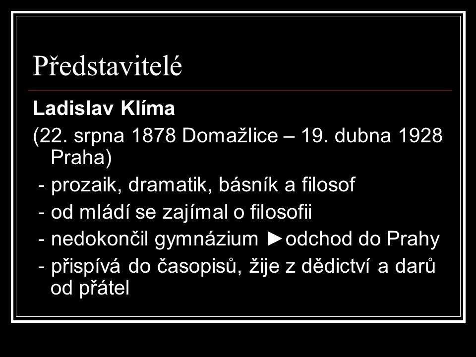Představitelé Ladislav Klíma (22. srpna 1878 Domažlice – 19. dubna 1928 Praha) - prozaik, dramatik, básník a filosof - od mládí se zajímal o filosofii