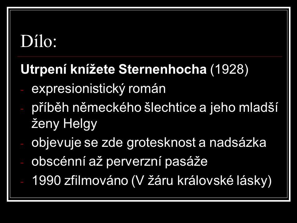 Dílo: Utrpení knížete Sternenhocha (1928) - expresionistický román - příběh německého šlechtice a jeho mladší ženy Helgy - objevuje se zde grotesknost a nadsázka - obscénní až perverzní pasáže - 1990 zfilmováno (V žáru královské lásky)