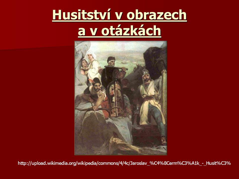 Husitství v obrazech a v otázkách http://upload.wikimedia.org/wikipedia/commons/4/4c/Jaroslav_%C4%8Cerm%C3%A1k_-_Husit%C3%