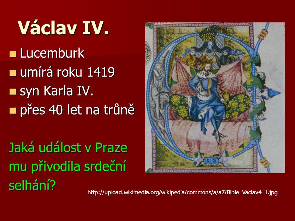 Václav IV.Lucemburk Lucemburk umírá roku 1419 umírá roku 1419 syn Karla IV.