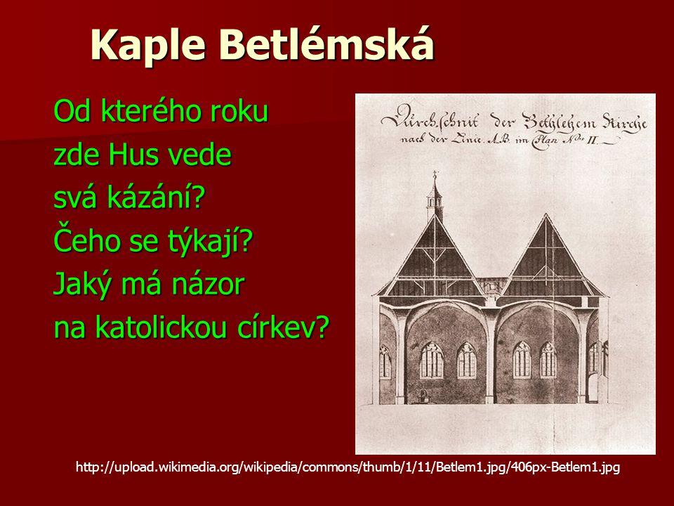 Kaple Betlémská Od kterého roku Od kterého roku zde Hus vede zde Hus vede svá kázání.