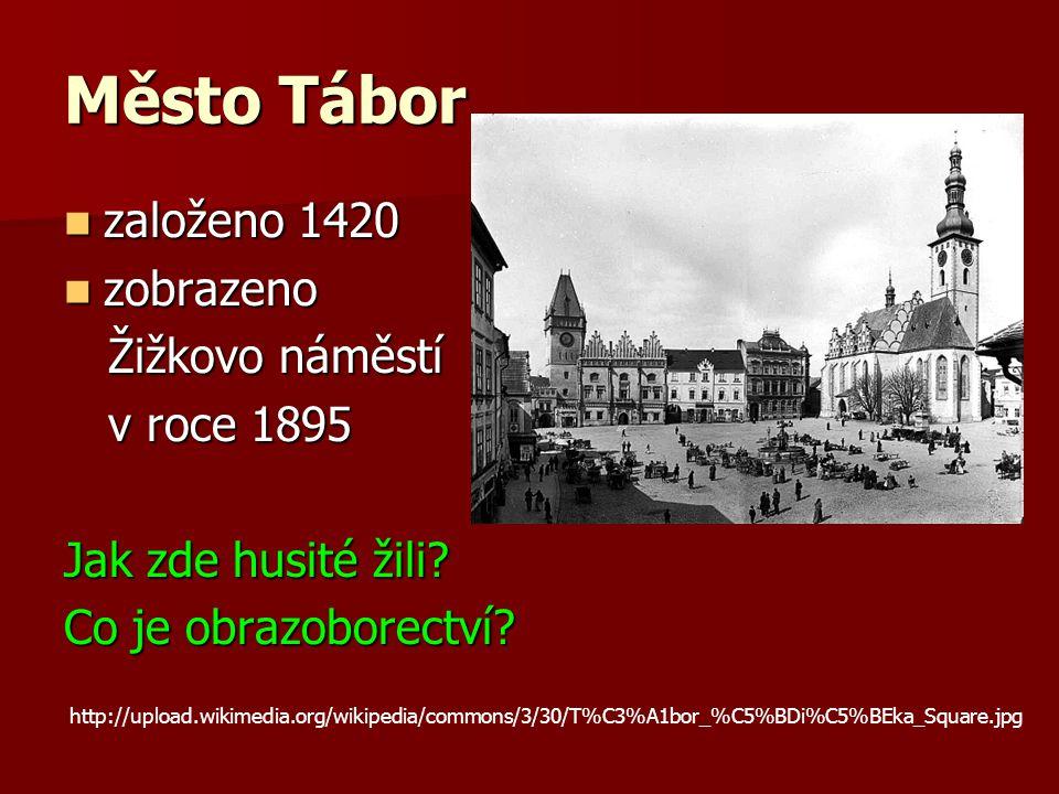 Město Tábor založeno 1420 založeno 1420 zobrazeno zobrazeno Žižkovo náměstí Žižkovo náměstí v roce 1895 v roce 1895 Jak zde husité žili.