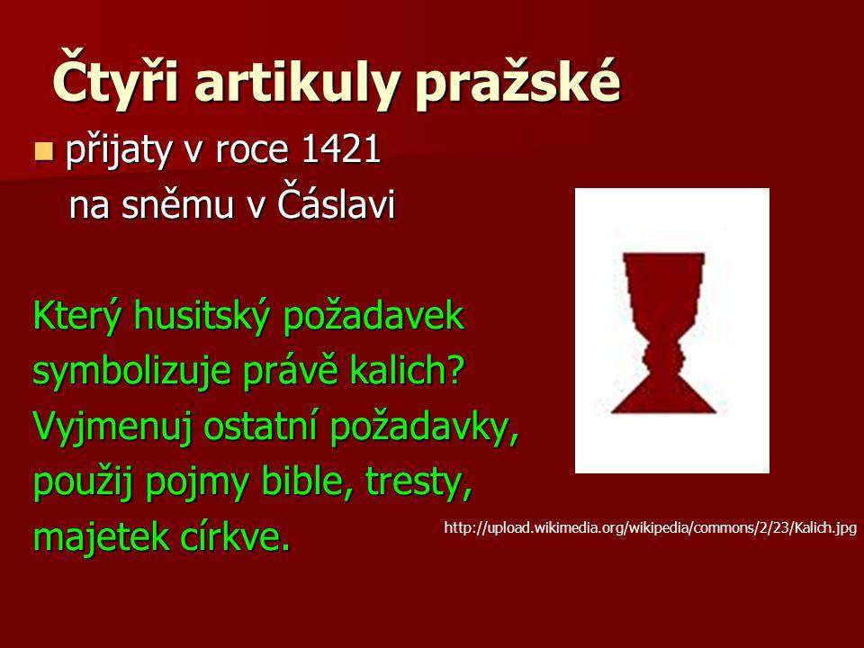 Čtyři artikuly pražské přijaty v roce 1421 přijaty v roce 1421 na sněmu v Čáslavi na sněmu v Čáslavi Který husitský požadavek symbolizuje právě kalich.