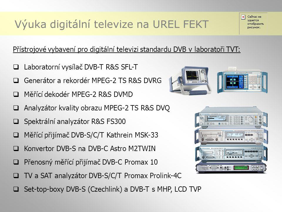 Přístrojové vybavení pro digitální televizi standardu DVB v laboratoři TVT:  Laboratorní vysílač DVB-T R&S SFL-T  Generátor a rekordér MPEG-2 TS R&S