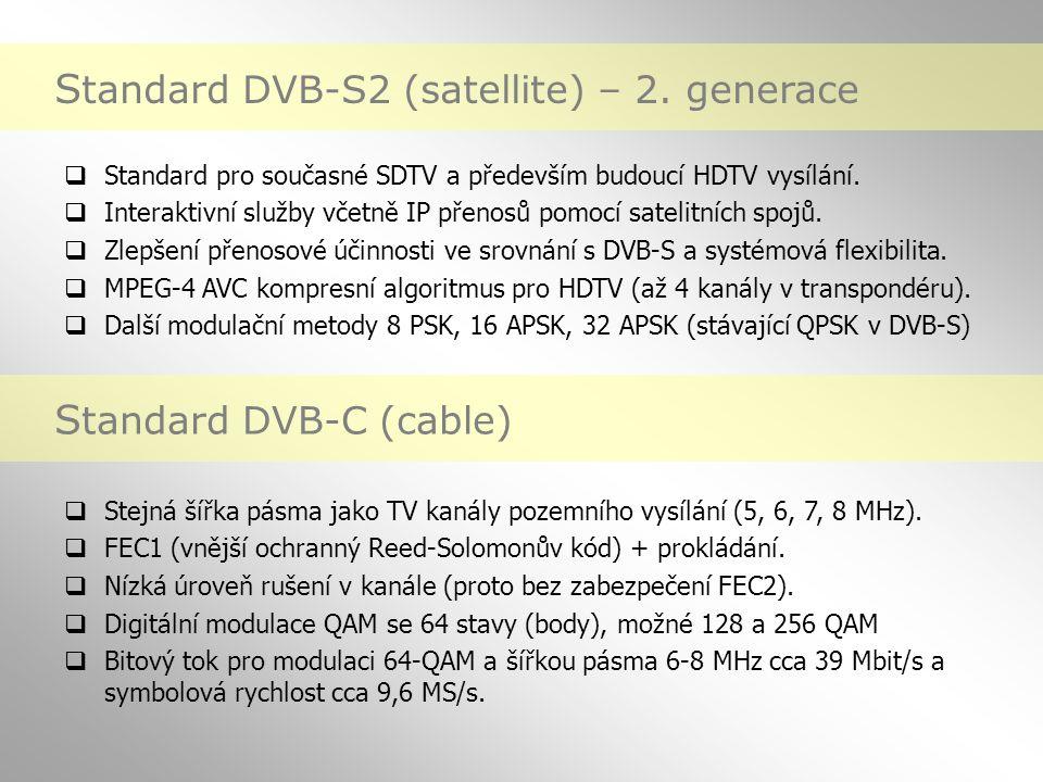 S tandard DVB-S2 (satellite) – 2. generace  Standard pro současné SDTV a především budoucí HDTV vysílání.  Interaktivní služby včetně IP přenosů pom