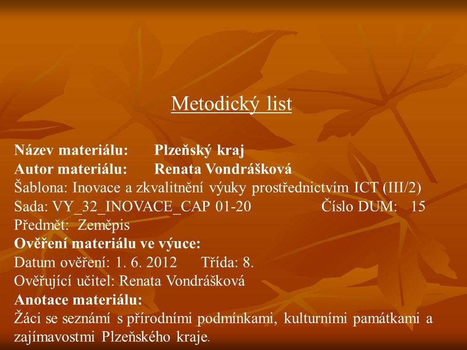 Metodický list Název materiálu:Plzeňský kraj Autor materiálu:Renata Vondrášková Šablona: Inovace a zkvalitnění výuky prostřednictvím ICT (III/2) Sada: