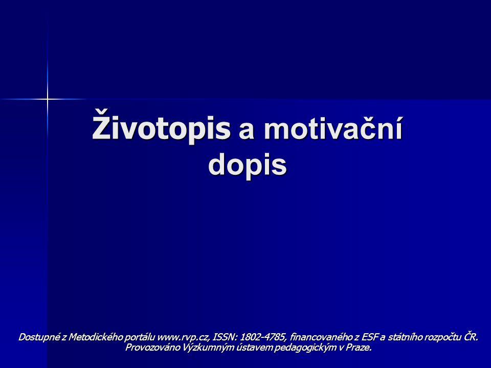Životopis a motivační dopis Dostupné z Metodického portálu www.rvp.cz, ISSN: 1802-4785, financovaného z ESF a státního rozpočtu ČR.