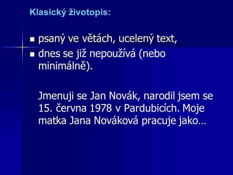 Klasický životopis: psaný ve větách, ucelený text, psaný ve větách, ucelený text, dnes se již nepoužívá (nebo minimálně).