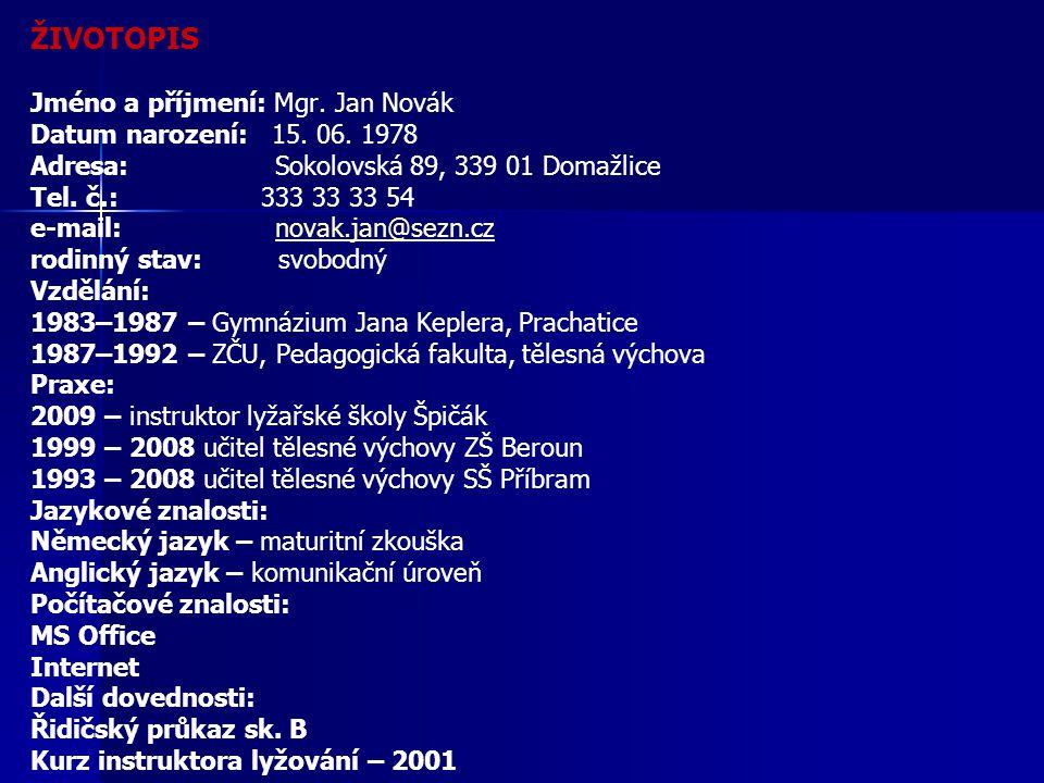 ŽIVOTOPIS Jméno a příjmení: Mgr.Jan Novák Datum narození: 15.