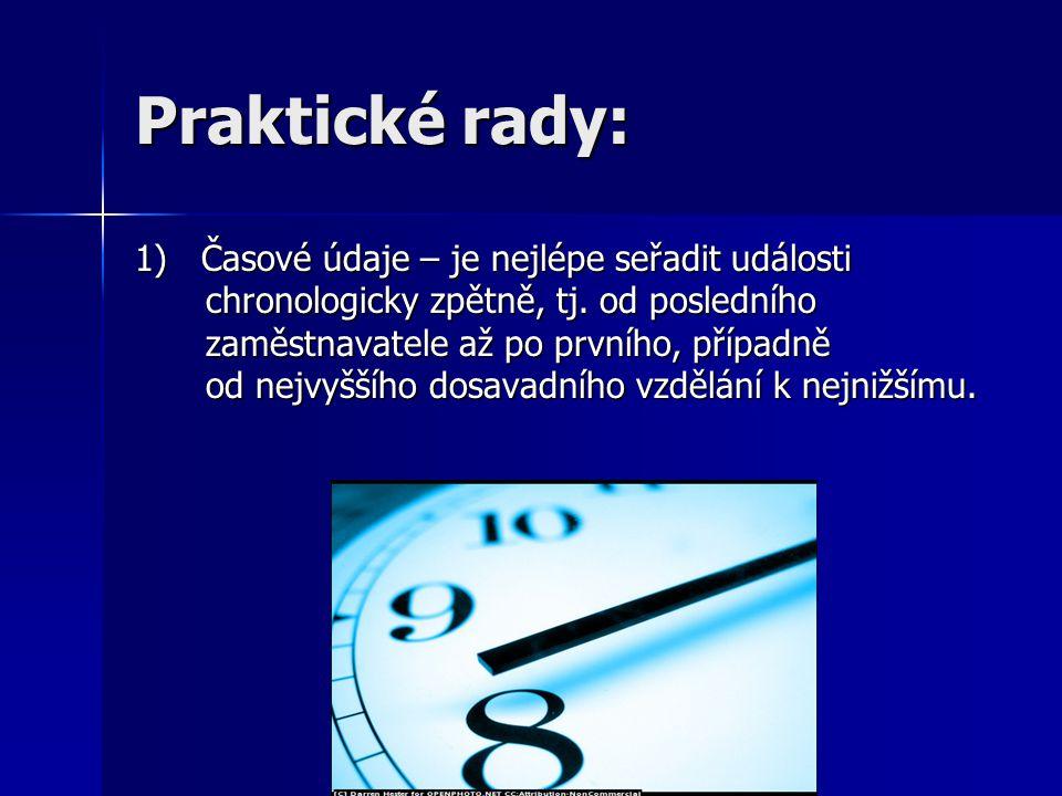 Praktické rady: 1) Časové údaje – je nejlépe seřadit události chronologicky zpětně, tj.
