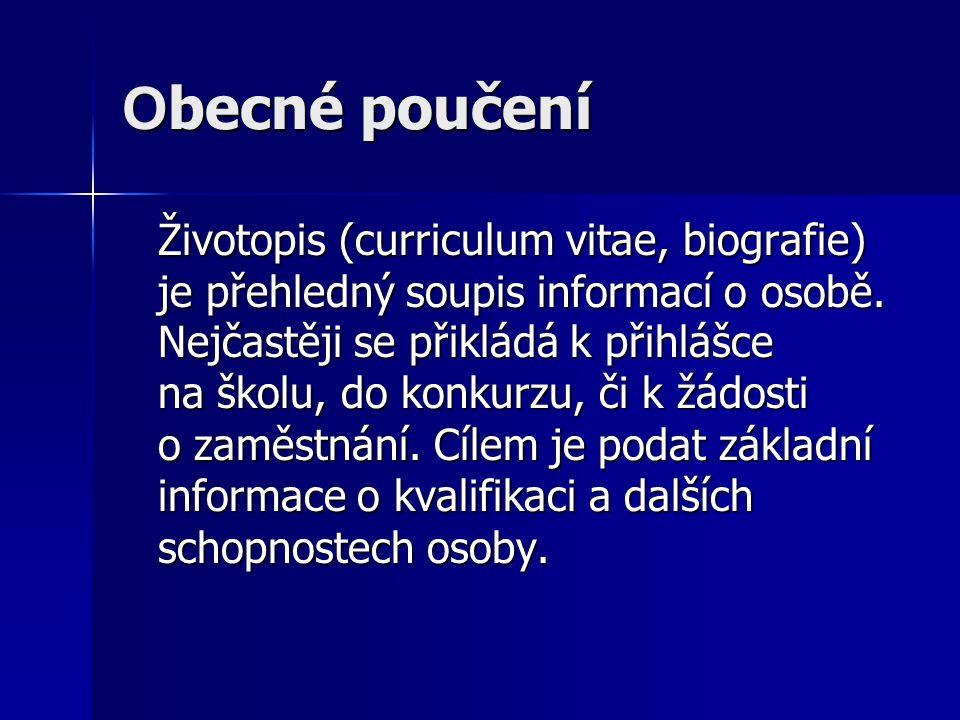 O becné poučení Životopis (curriculum vitae, biografie) je přehledný soupis informací o osobě.