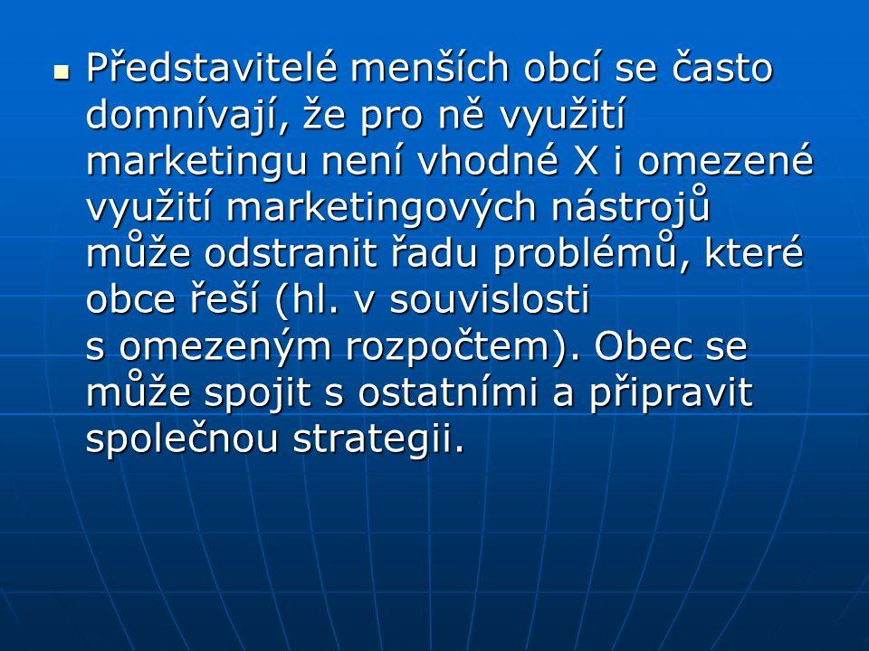 Představitelé menších obcí se často domnívají, že pro ně využití marketingu není vhodné X i omezené využití marketingových nástrojů může odstranit řad