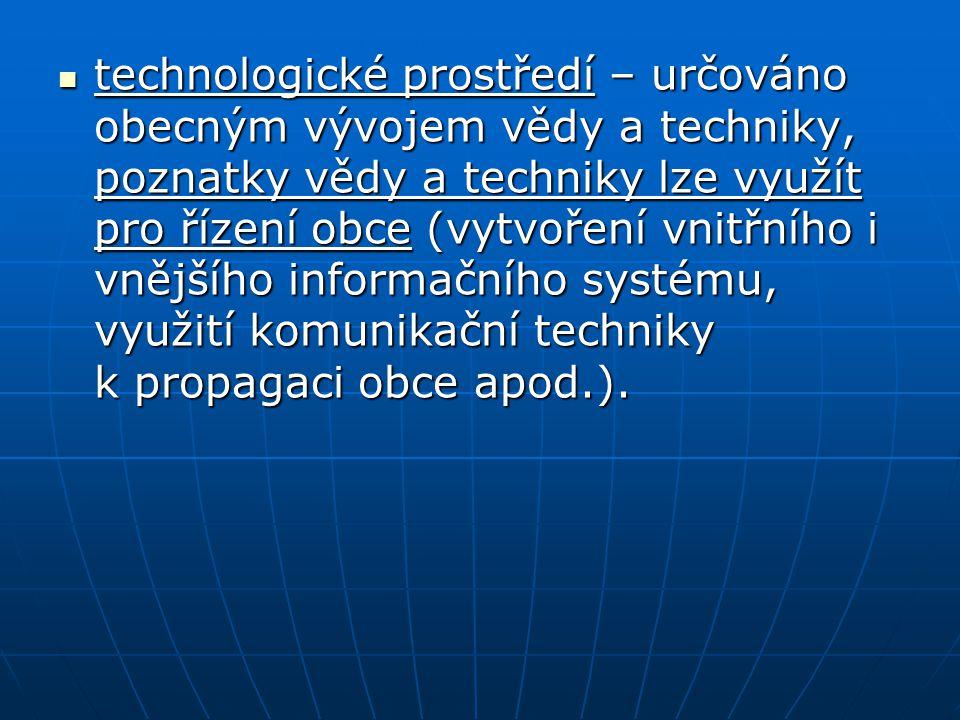 technologické prostředí – určováno obecným vývojem vědy a techniky, poznatky vědy a techniky lze využít pro řízení obce (vytvoření vnitřního i vnějšíh