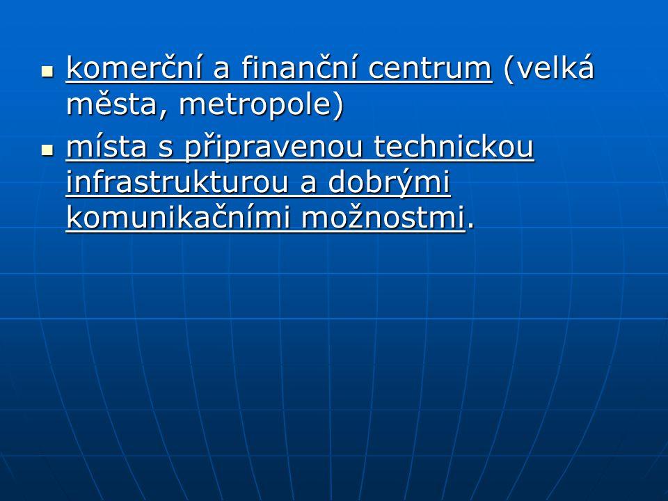 komerční a finanční centrum (velká města, metropole) komerční a finanční centrum (velká města, metropole) místa s připravenou technickou infrastruktur