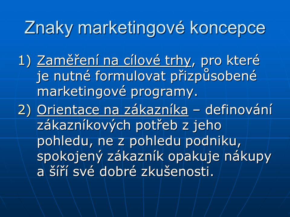 Znaky marketingové koncepce 1)Zaměření na cílové trhy, pro které je nutné formulovat přizpůsobené marketingové programy. 2)Orientace na zákazníka – de