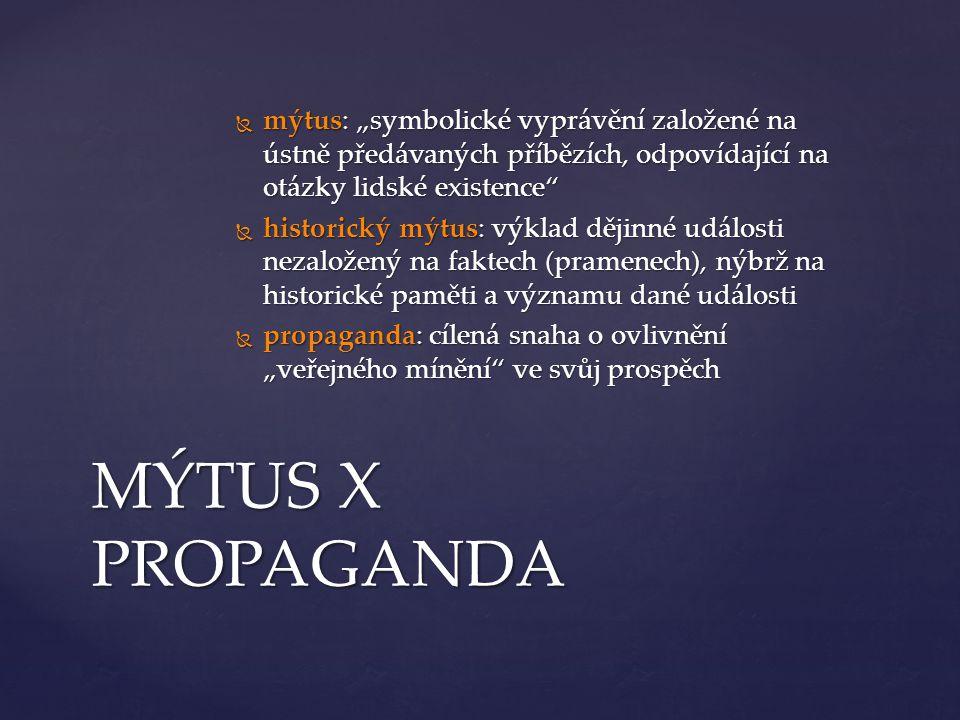 """MÝTUS X PROPAGANDA  mýtus: """"symbolické vyprávění založené na ústně předávaných příbězích, odpovídající na otázky lidské existence""""  historický mýtus"""