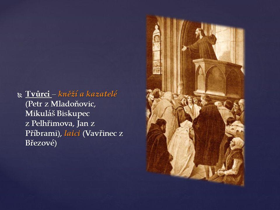  Tvůrci – kněží a kazatelé (Petr z Mladoňovic, Mikuláš Biskupec z Pelhřimova, Jan z Příbrami), laici (Vavřinec z Březové)