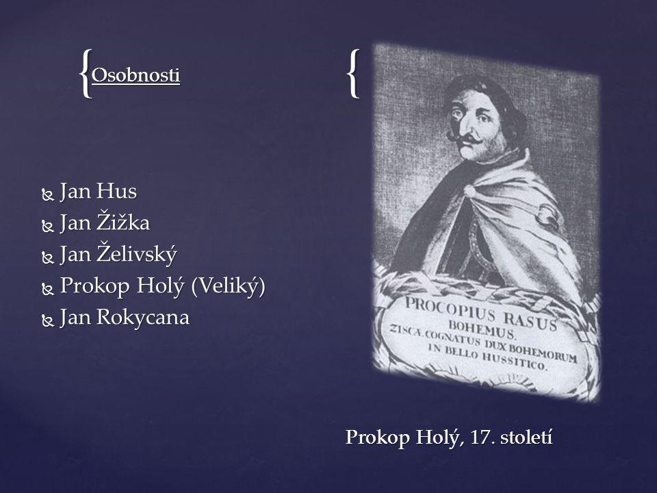 {{ Osobnosti Prokop Holý, 17. století  Jan Hus  Jan Žižka  Jan Želivský  Prokop Holý (Veliký)  Jan Rokycana