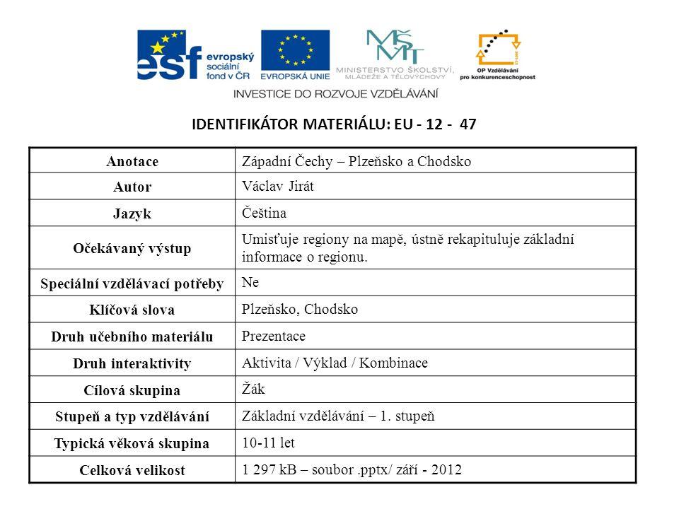 IDENTIFIKÁTOR MATERIÁLU: EU - 12 - 47 AnotaceZápadní Čechy – Plzeňsko a Chodsko Autor Václav Jirát Jazyk Čeština Očekávaný výstup Umisťuje regiony na