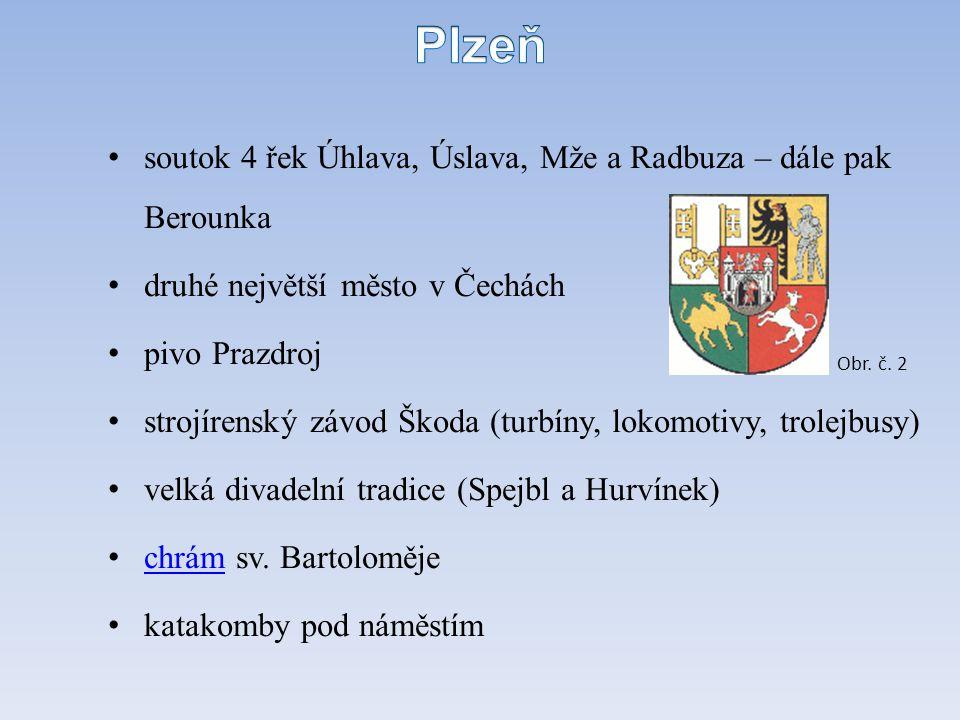 soutok 4 řek Úhlava, Úslava, Mže a Radbuza – dále pak Berounka druhé největší město v Čechách pivo Prazdroj strojírenský závod Škoda (turbíny, lokomot