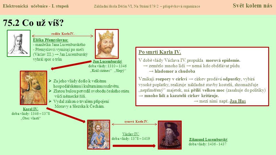 rodiče Karla IV. Václav IV. doba vlády: 1378 – 1419  Za jeho vlády došlo k velkému hospodářskému i kulturnímu rozkvětu.  Zlatou bulou potvrdil svobo
