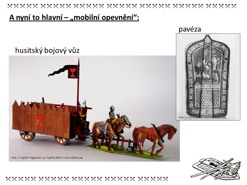 """A nyní to hlavní – """"mobilní opevnění"""": http://img509.imageshack.us/img509/2895/husitskvz3a6dl.jpg pavéza http://www.husitstvi.cz/pic/vyzbroj15.jpg hus"""