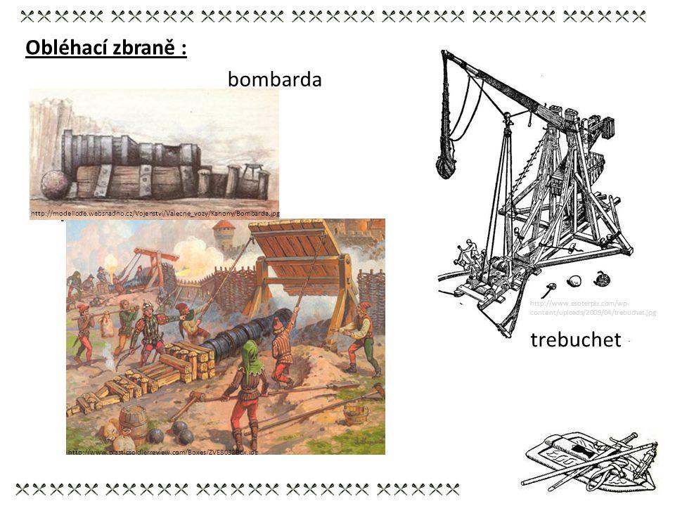 Obléhací zbraně : http://modellode.websnadno.cz/Vojenstvi/Valecne_vozy/Kanony/Bombarda.jpg bombarda trebuchet http://www.plasticsoldierreview.com/Boxe