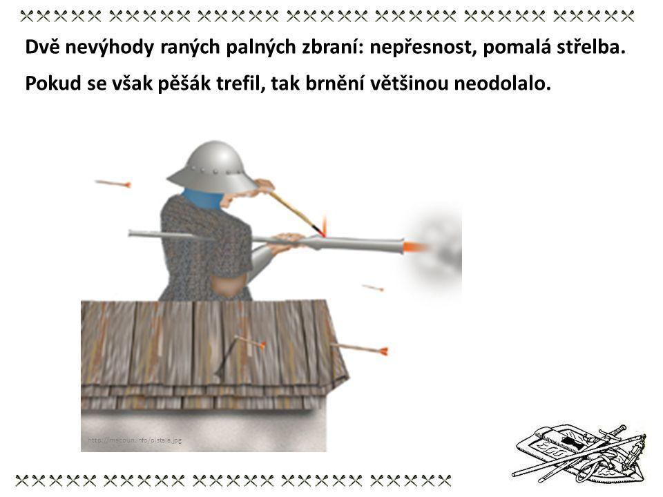 Dvě nevýhody raných palných zbraní: nepřesnost, pomalá střelba. Pokud se však pěšák trefil, tak brnění většinou neodolalo. http://macoun.info/pistala.