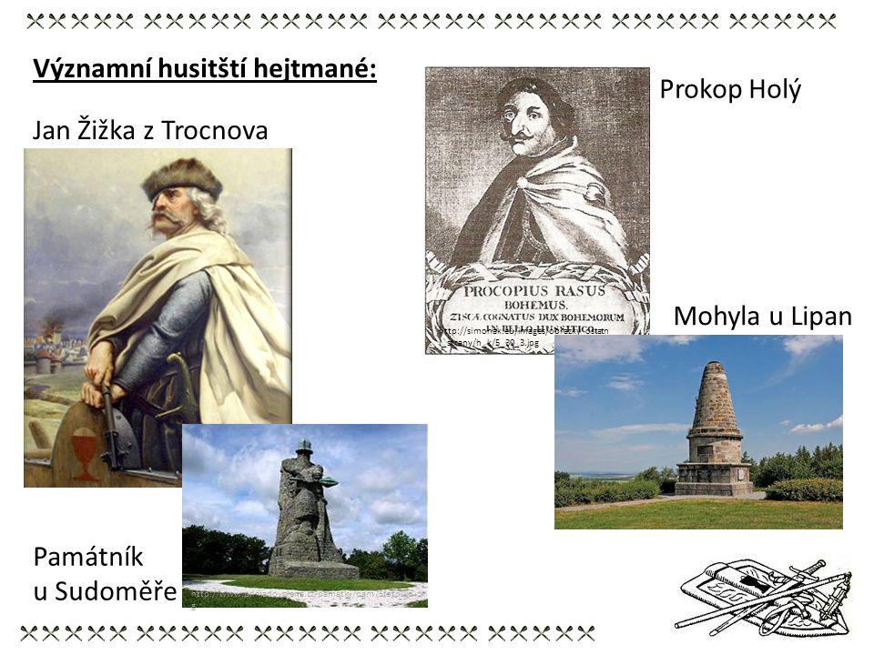 Významní husitští hejtmané: http://simonak.eu/images/obrazky_ostatn i_strany/h_k/5_30_3.jpg Prokop Holý Mohyla u Lipan http://www.primadovolena.cz/pam