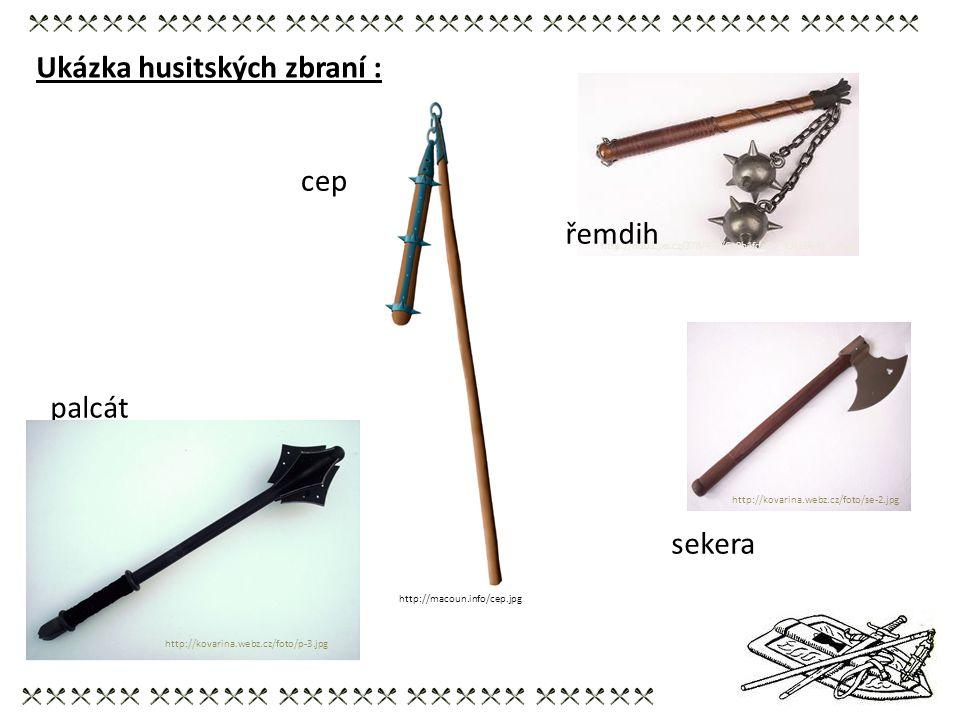 http://macoun.info/cep.jpg Ukázka husitských zbraní : http://nd01.jxs.cz/378/457/6a9b1fda0d_49466643_o2.jpg řemdih palcát http://kovarina.webz.cz/foto