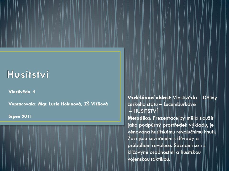 Vlastivěda 4 Vypracovala: Mgr. Lucie Holanová, ZŠ Višňová Srpen 2011 Vzdělávací oblast: Vlastivěda – Dějiny českého státu – Lucemburkové – HUSITSTVÍ M