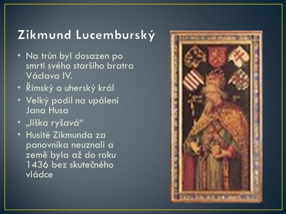 """Na trůn byl dosazen po smrti svého staršího bratra Václava IV. Římský a uherský král Velký podíl na upálení Jana Husa """"liška ryšavá"""" Husité Zikmunda z"""