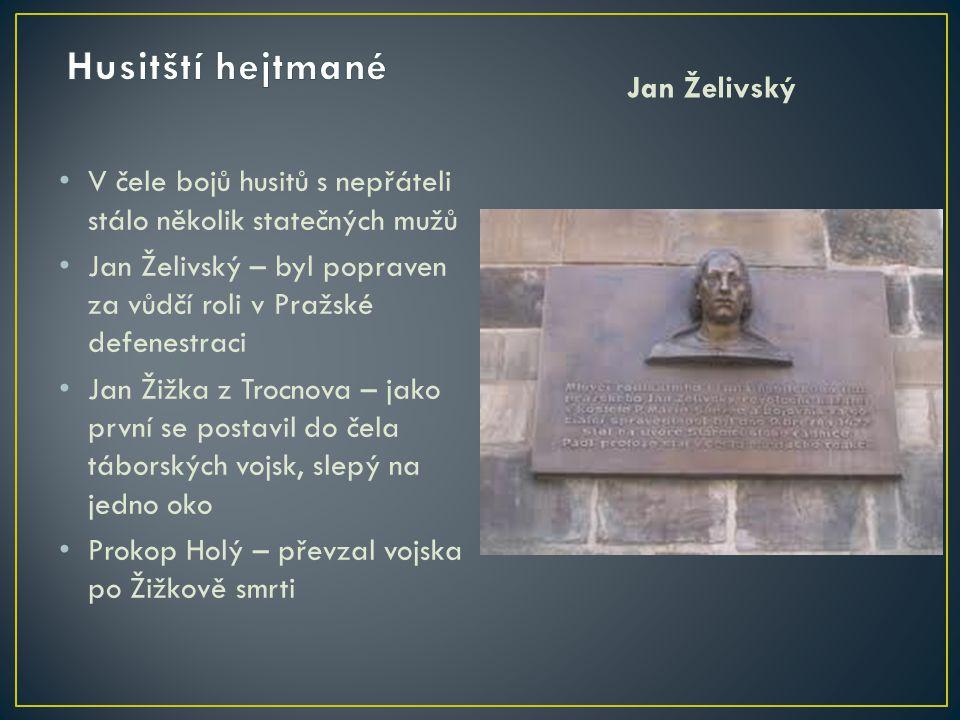 V čele bojů husitů s nepřáteli stálo několik statečných mužů Jan Želivský – byl popraven za vůdčí roli v Pražské defenestraci Jan Žižka z Trocnova – j