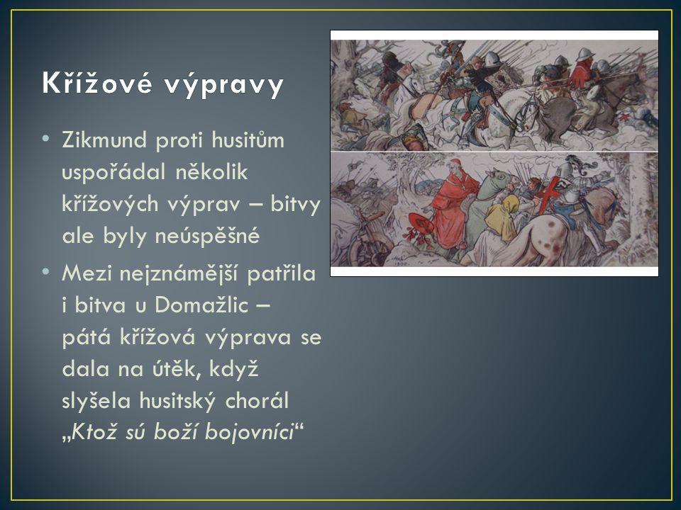 Zikmund proti husitům uspořádal několik křížových výprav – bitvy ale byly neúspěšné Mezi nejznámější patřila i bitva u Domažlic – pátá křížová výprava