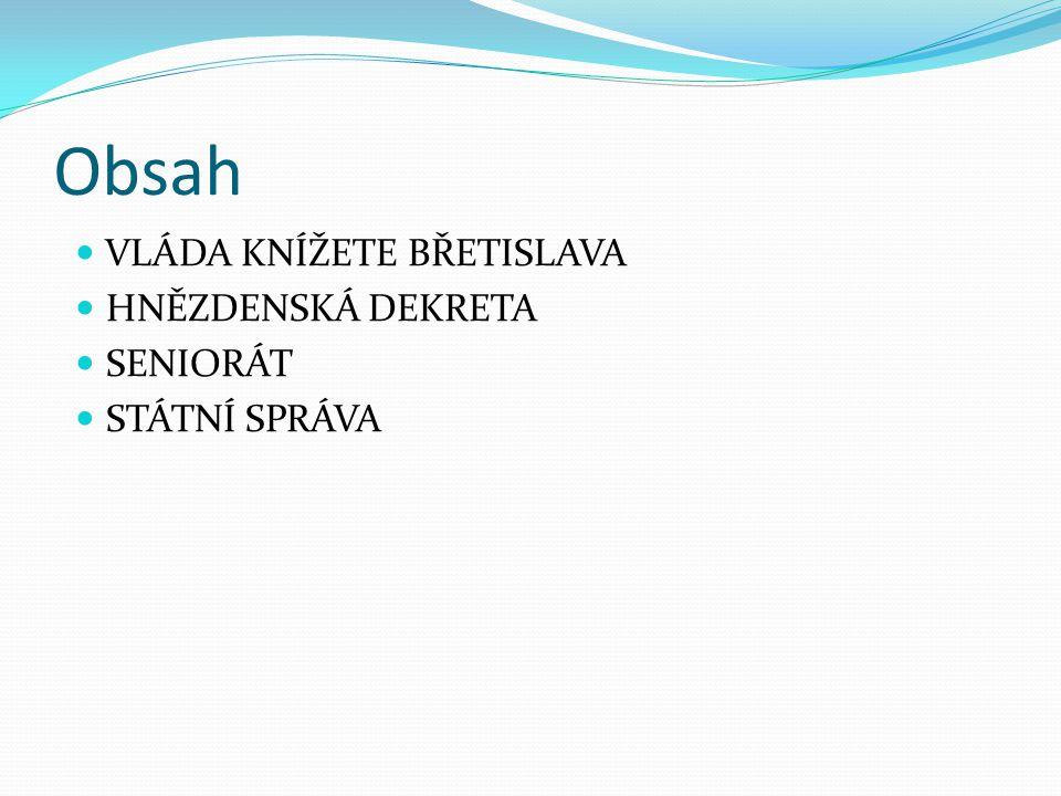 Obsah VLÁDA KNÍŽETE BŘETISLAVA HNĚZDENSKÁ DEKRETA SENIORÁT STÁTNÍ SPRÁVA
